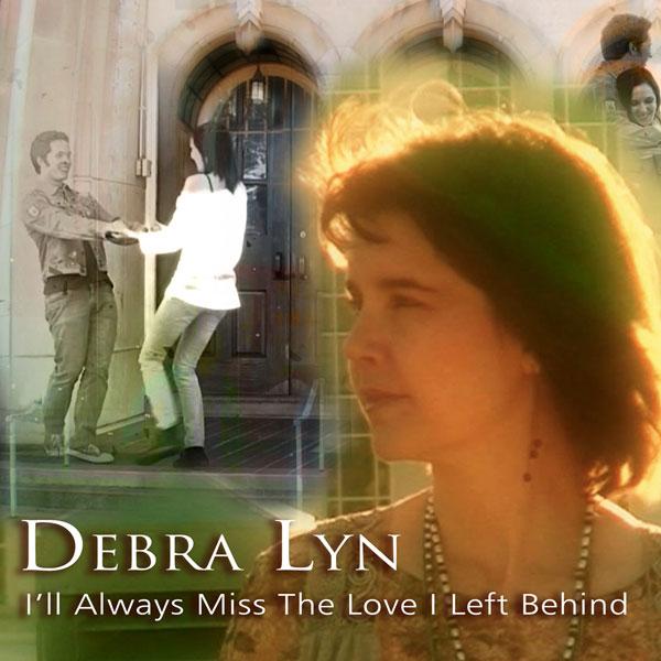 I'll Always Miss The Love I Left Behind Single by Debra Lyn