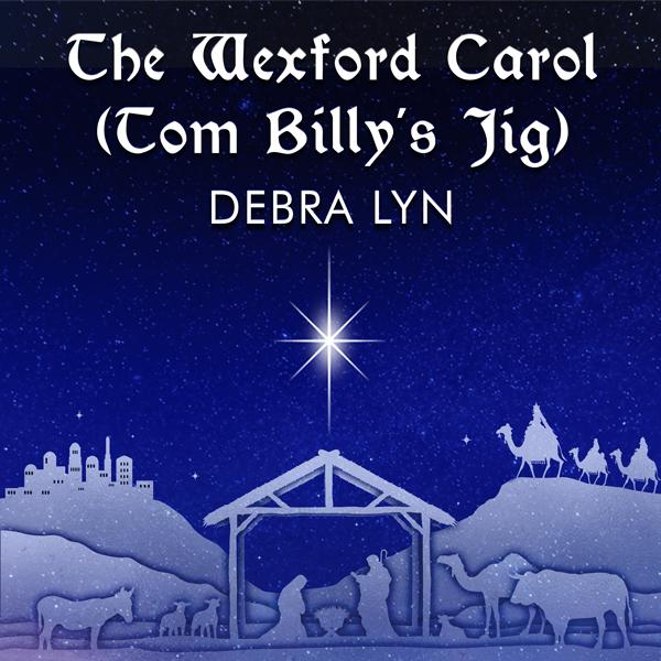 The Wexford Carol (Tom Billy's Jig) Debra Lyn